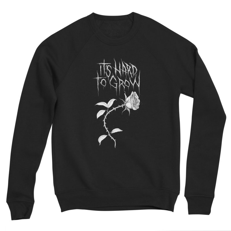 It's Hard to Grow Women's Sponge Fleece Sweatshirt by Dave Jordan Art
