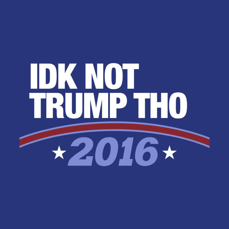 IDK NOT TRUMP THO 2016 Home Throw Pillow by Dave Ross's Shop