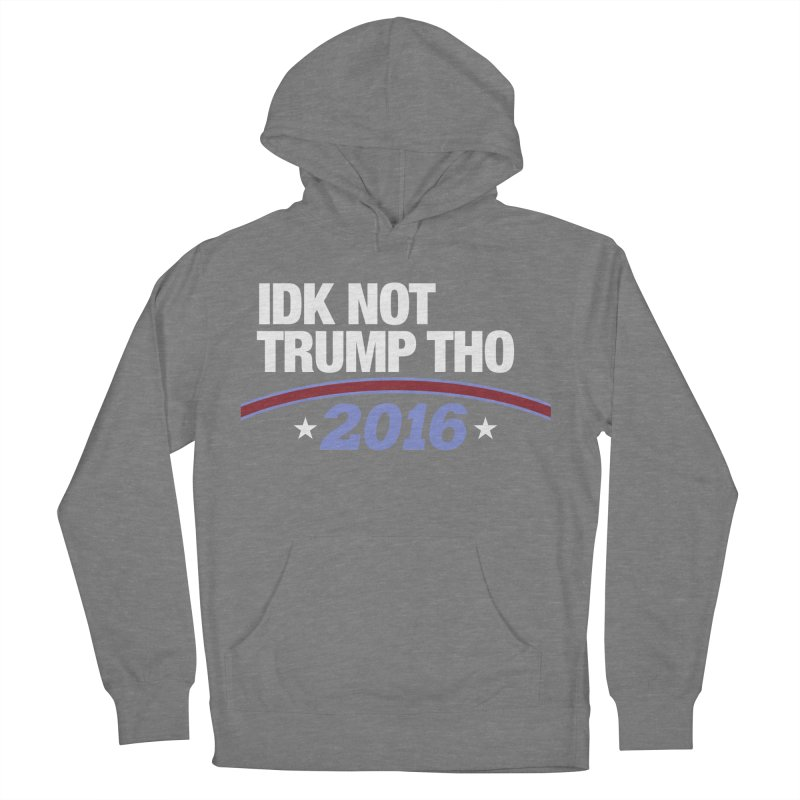 IDK NOT TRUMP THO 2016 Men's Pullover Hoody by Dave Ross's Shop