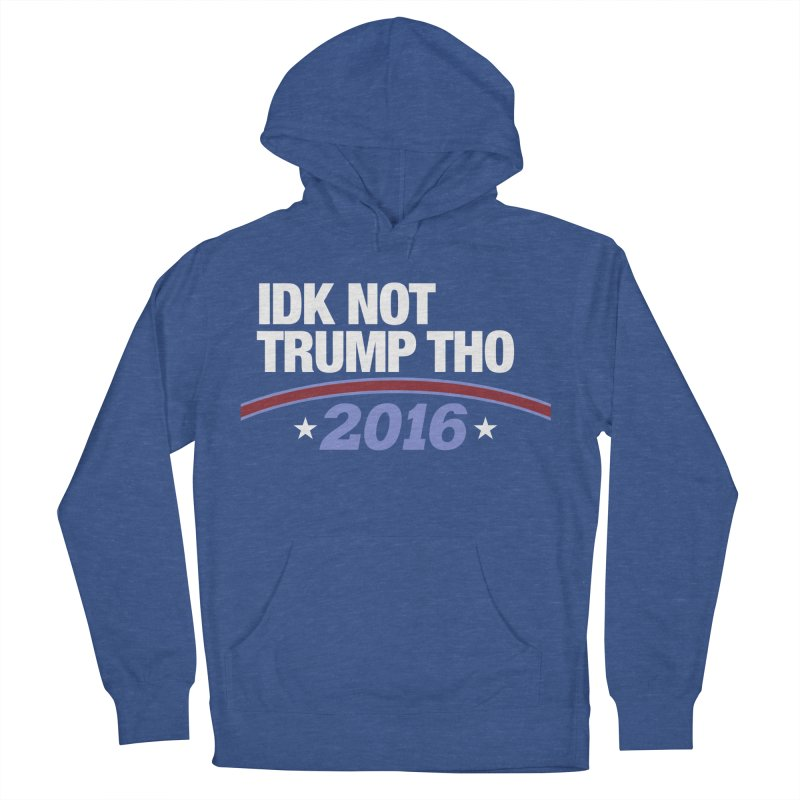 IDK NOT TRUMP THO 2016 Men's French Terry Pullover Hoody by Dave Ross's Shop