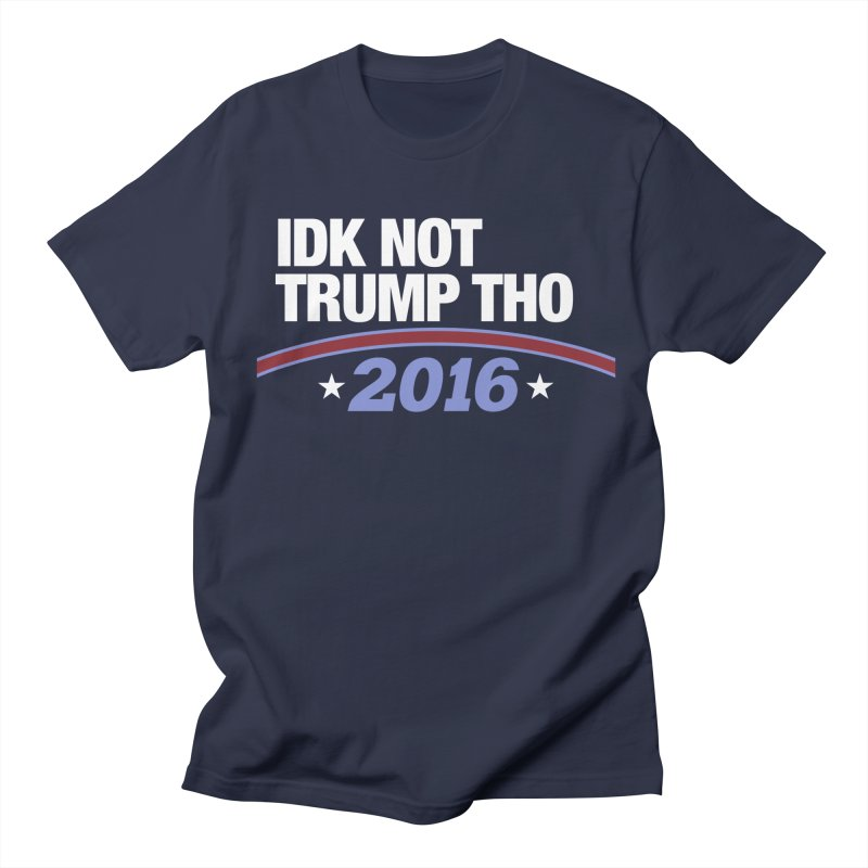 IDK NOT TRUMP THO 2016 Men's T-shirt by davetotheross's Artist Shop
