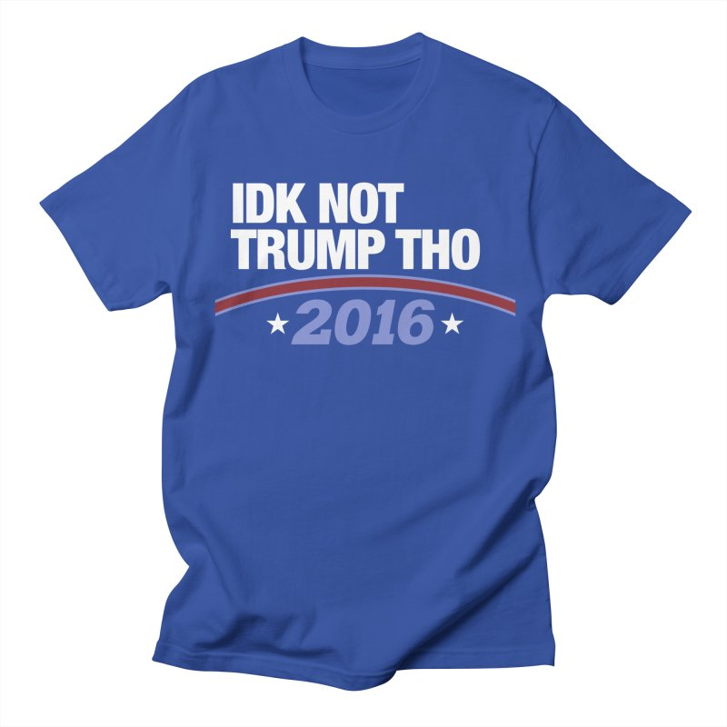IDK NOT TRUMP THO 2016 Men's T-Shirt by Dave Ross's Shop