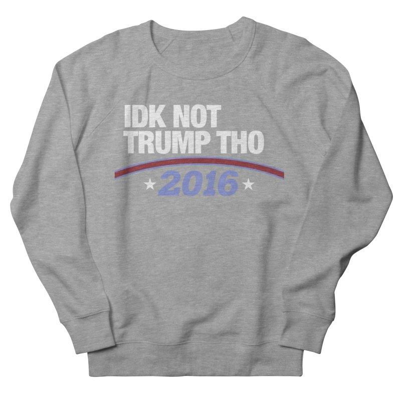 IDK NOT TRUMP THO 2016 Men's Sweatshirt by Dave Ross's Shop
