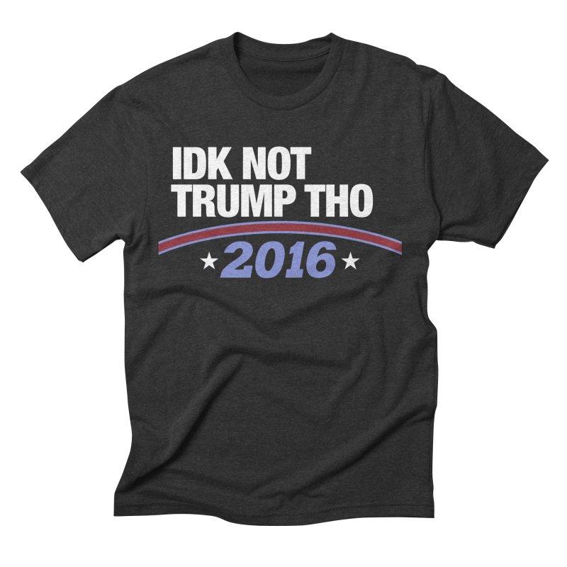 IDK NOT TRUMP THO 2016 Men's Triblend T-Shirt by Dave Ross's Shop