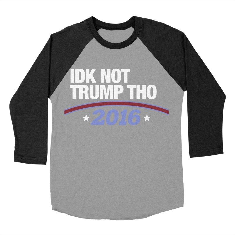 IDK NOT TRUMP THO 2016 Women's Baseball Triblend Longsleeve T-Shirt by Dave Ross's Shop