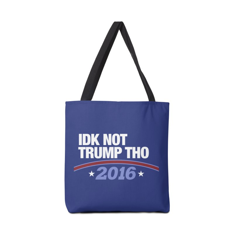 IDK NOT TRUMP THO 2016   by davetotheross's Artist Shop