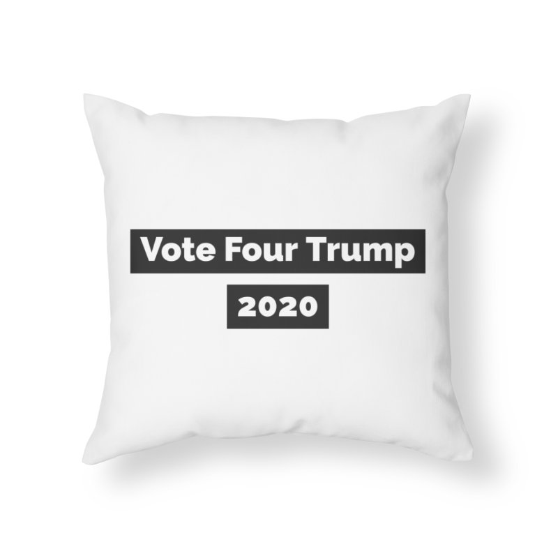 Vote Four Trump Home Throw Pillow by The David Feldman Show Official Merch Store
