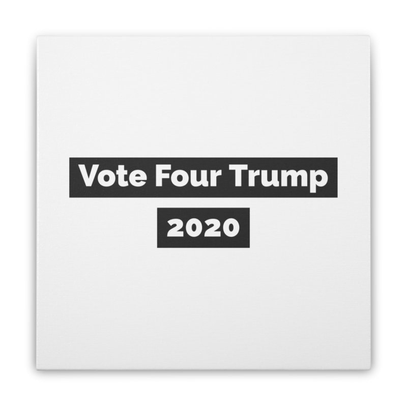 Vote Four Trump Home Stretched Canvas by The David Feldman Show Official Merch Store
