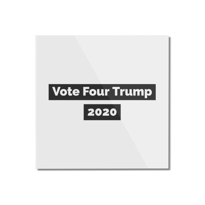 Vote Four Trump Home Mounted Acrylic Print by The David Feldman Show Official Merch Store