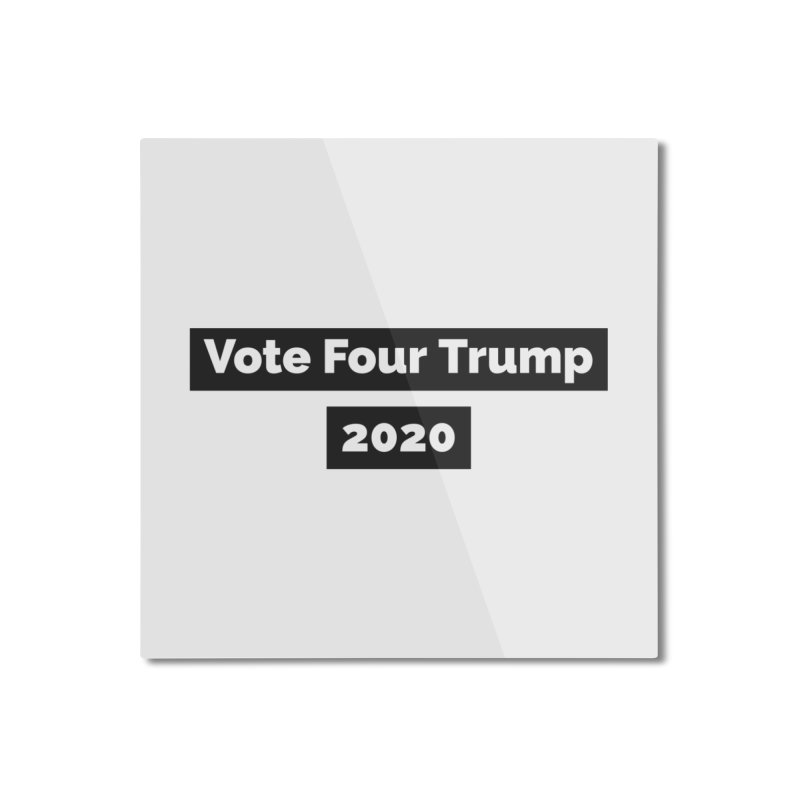 Vote Four Trump Home Mounted Aluminum Print by The David Feldman Show Official Merch Store