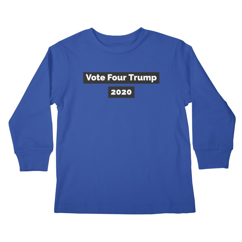Vote Four Trump Kids Longsleeve T-Shirt by The David Feldman Show Official Merch Store