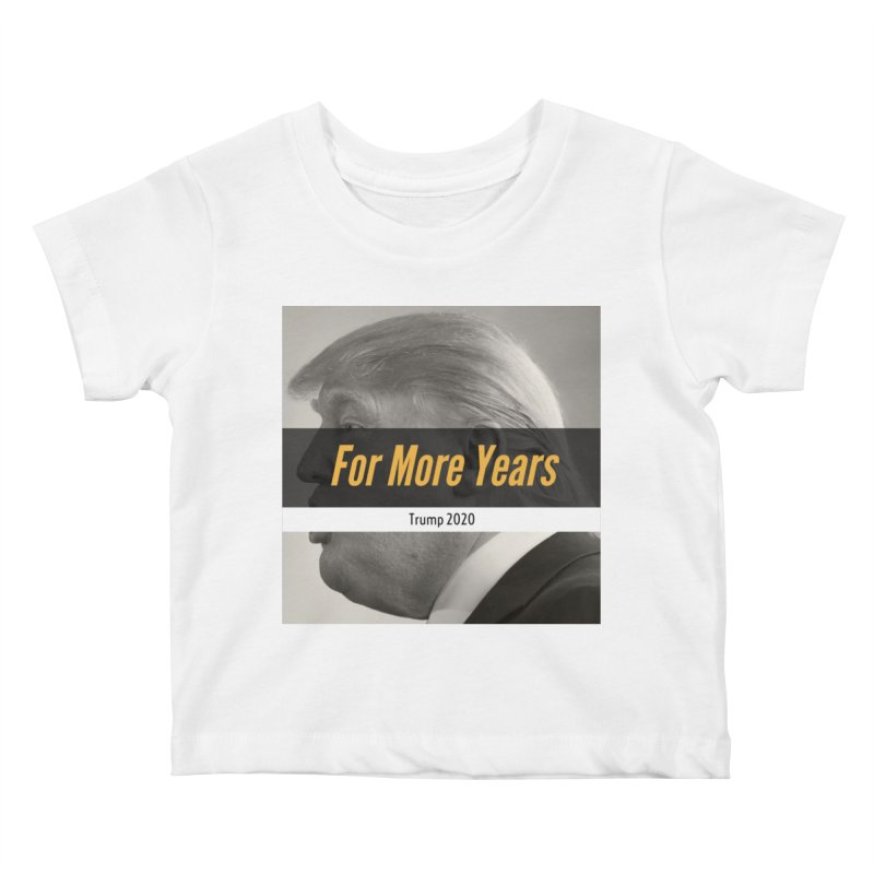 For More Years Kids Baby T-Shirt by The David Feldman Show Official Merch Store