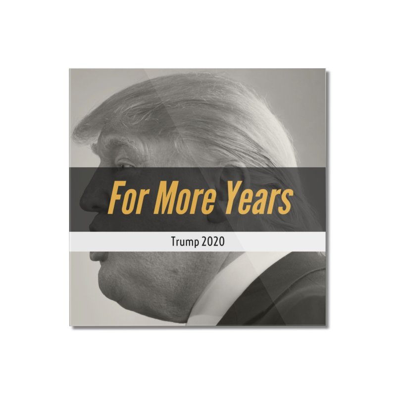For More Years Home Mounted Acrylic Print by The David Feldman Show Official Merch Store