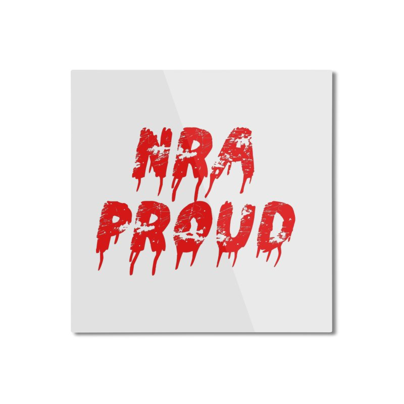 N.R.A. Proud Home Mounted Aluminum Print by The David Feldman Show Official Merch Store