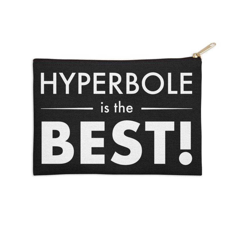Hyperbole is the Best! Accessories Zip Pouch by Unprovable