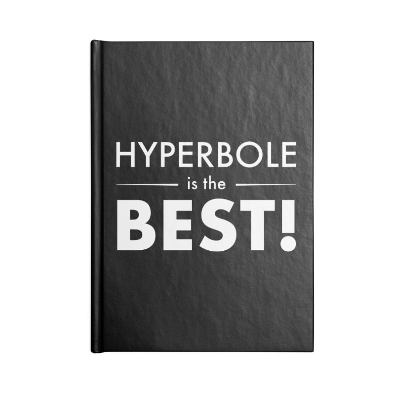 Hyperbole is the Best! Accessories Blank Journal Notebook by Unprovable