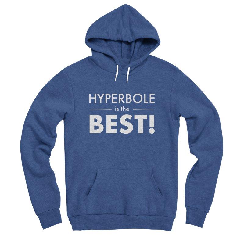 Hyperbole is the Best! Men's Sponge Fleece Pullover Hoody by Unprovable