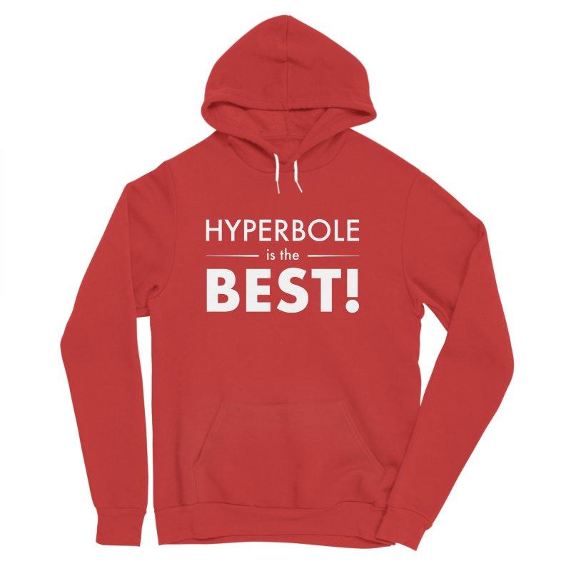 Hyperbole is the Best! Women's Sponge Fleece Pullover Hoody by Unprovable