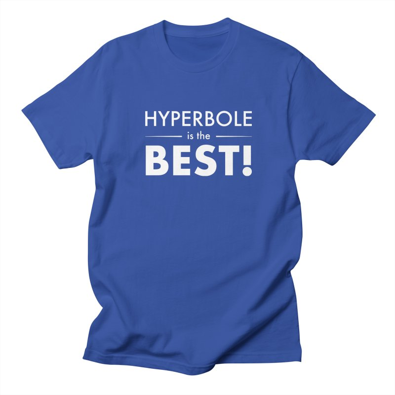 Hyperbole is the Best! Women's T-Shirt by Unprovable