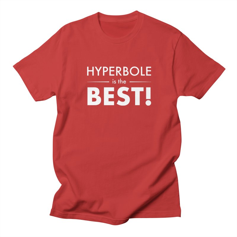 Hyperbole is the Best! Men's T-Shirt by Unprovable
