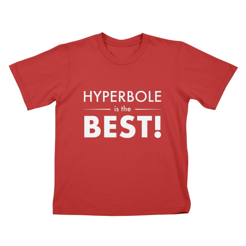Hyperbole is the Best! Kids T-Shirt by Unprovable