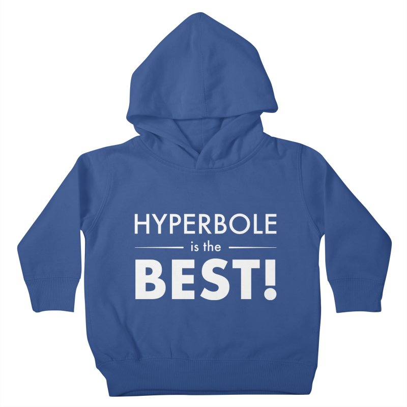 Hyperbole is the Best! Kids Toddler Pullover Hoody by Unprovable