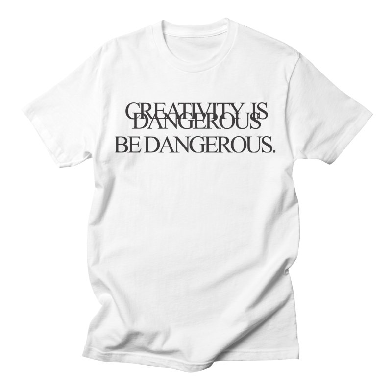 Create Dangerously Women's T-Shirt by David Gorham Design Shop