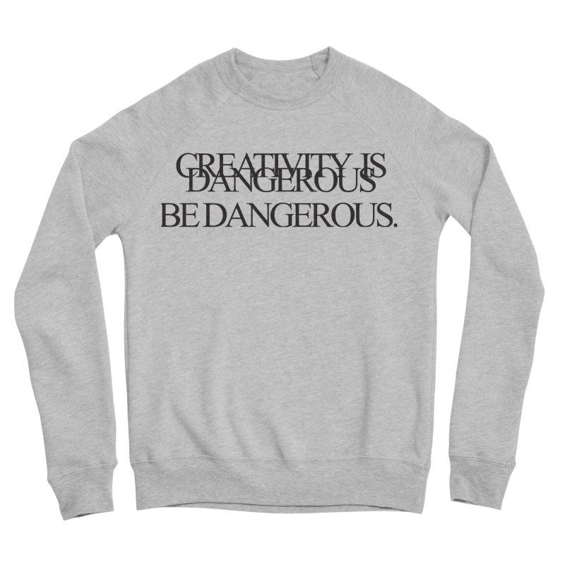 Create Dangerously Men's Sweatshirt by David Gorham Design Shop