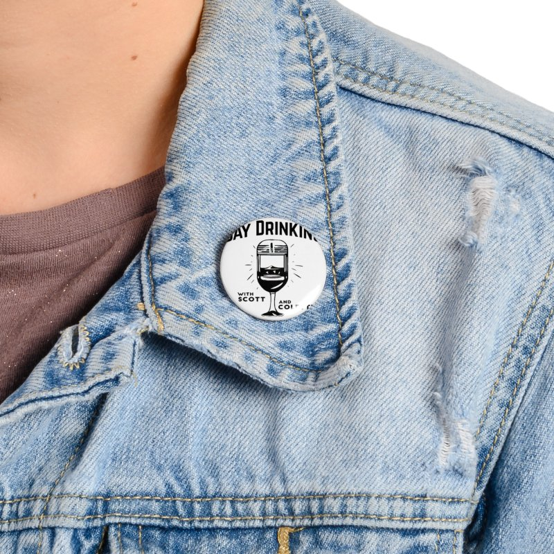 Day Drinking With Scott and Colette Merch! Accessories Button by The Official Store of the Big Brother Gossip Show