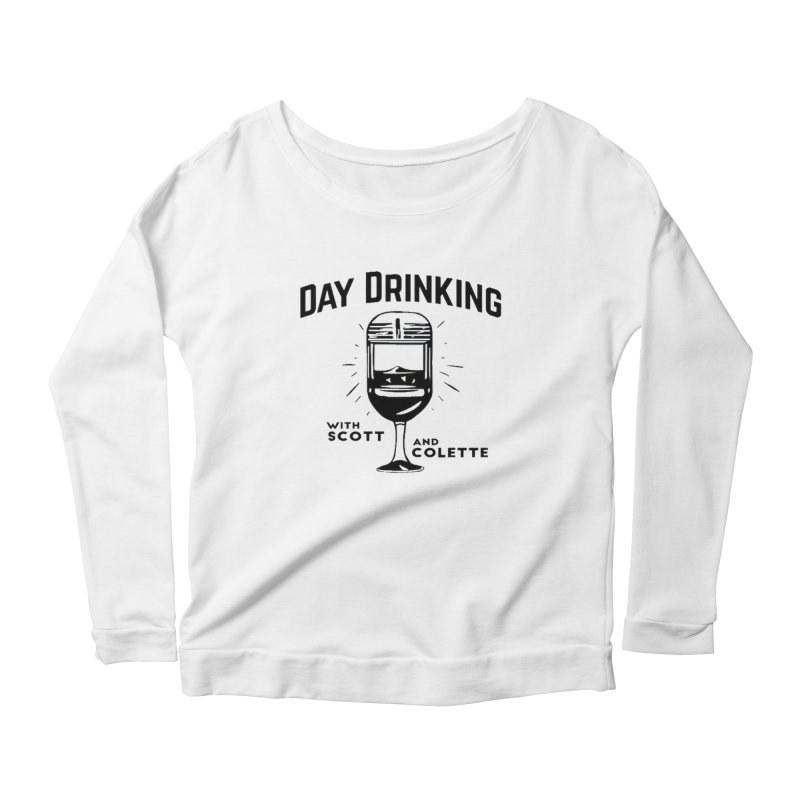 Day Drinking With Scott and Colette Merch! Women's Scoop Neck Longsleeve T-Shirt by The Official Store of the Big Brother Gossip Show