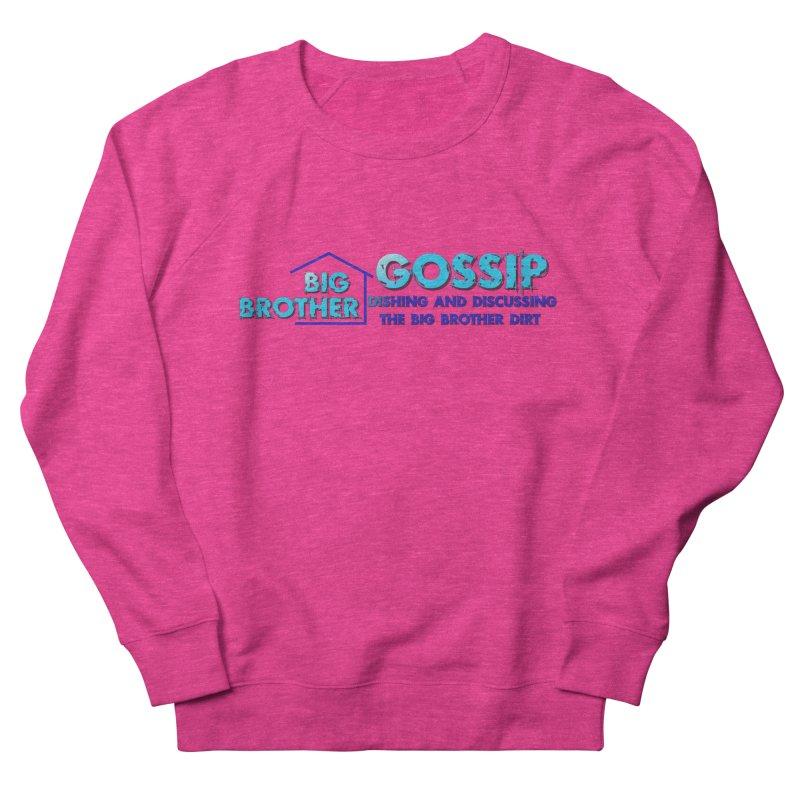 Big Brother Gossip Horizontal Women's French Terry Sweatshirt by The Official Store of the Big Brother Gossip Show