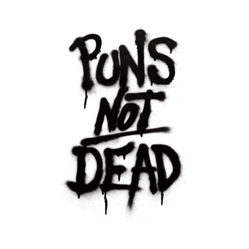 Puns Not Dead by dayswideawake