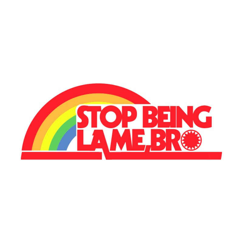 Stop being lame, bro! by ddesigns by ddespair