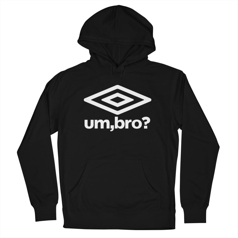 UM, BRO? Men's Pullover Hoody by ddesigns by ddespair