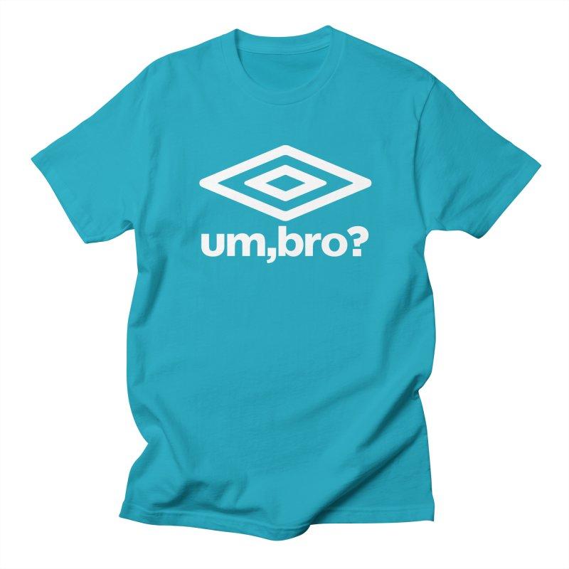 UM, BRO? Men's T-Shirt by ddesigns by ddespair