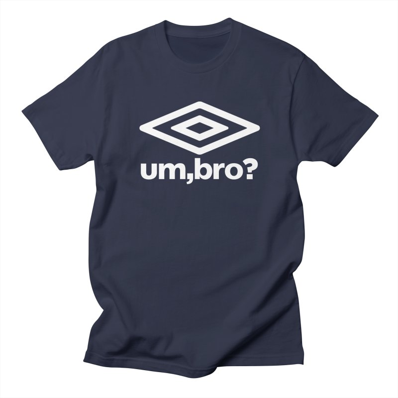 UM, BRO? Men's T-shirt by ddesigns by ddespair