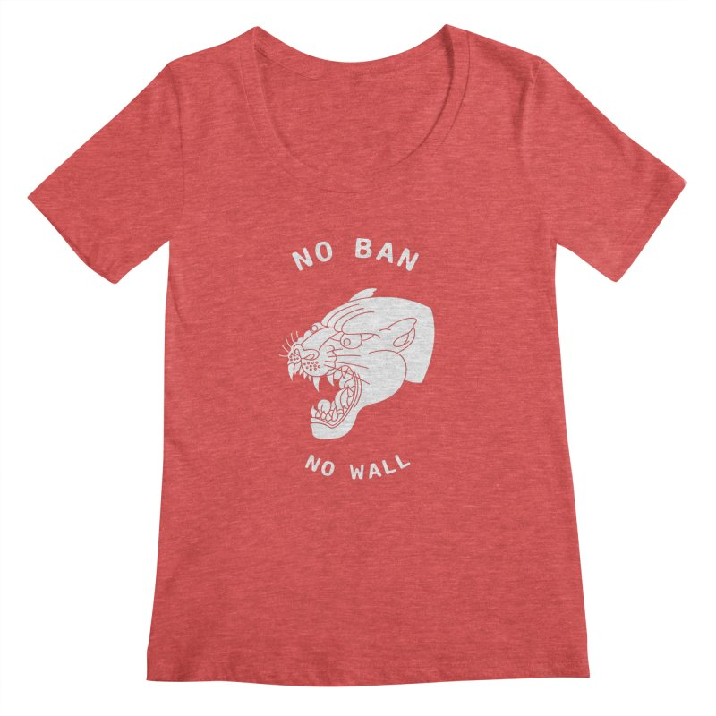 No Ban No Wall Women's Scoopneck by DEADBEAT HERO Artist Shop