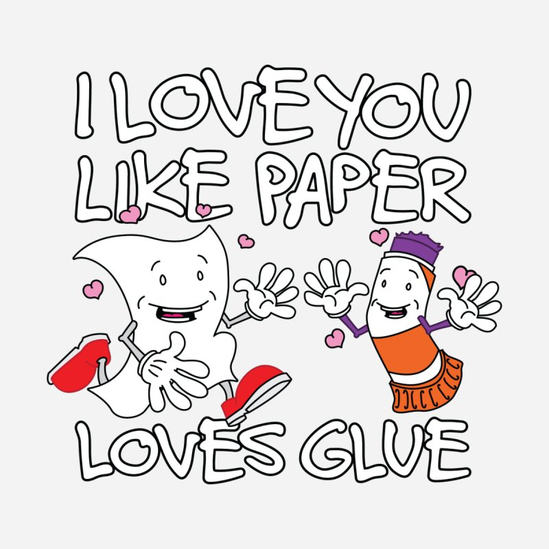 I Love You Like Paper Loves Glue by Dean Cole Design