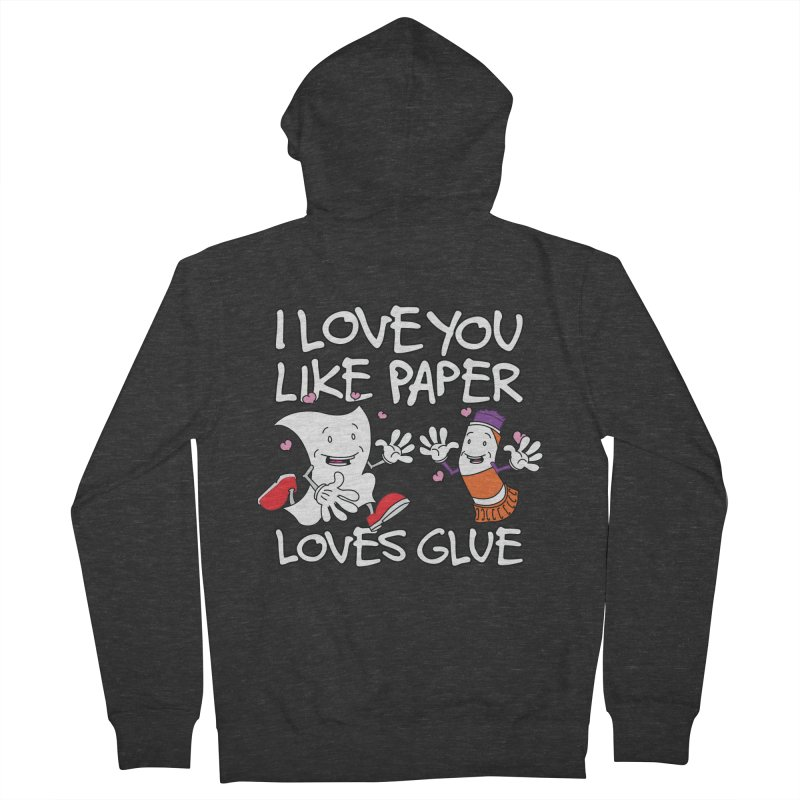 I Love You Like Paper Loves Glue Women's French Terry Zip-Up Hoody by Dean Cole Design