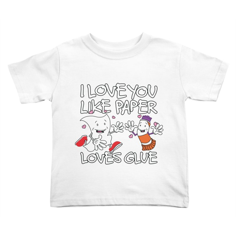 I Love You Like Paper Loves Glue Kids Toddler T-Shirt by Dean Cole Design