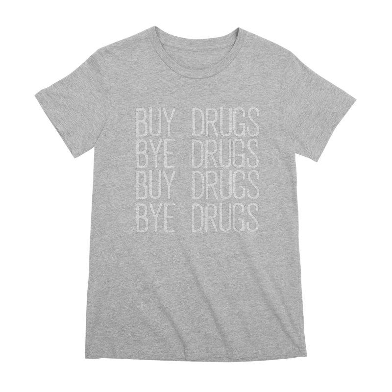 Buy Drugs, Bye Drugs. Women's Premium T-Shirt by Dean Cole Design