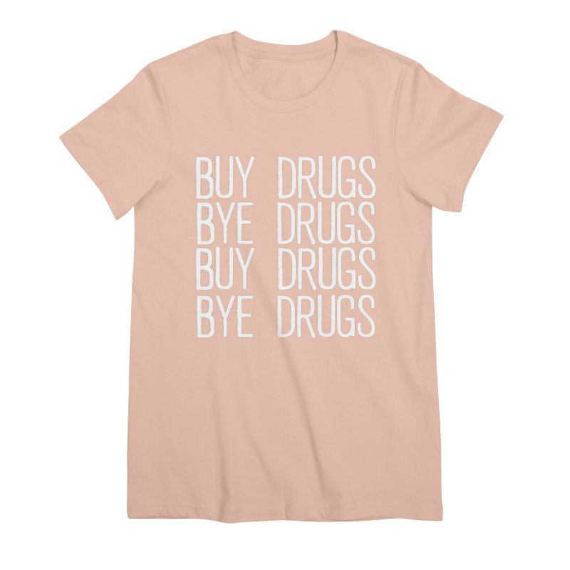 Buy Drugs, Bye Drugs. Women's Premium T-Shirt by Dean Cole Design