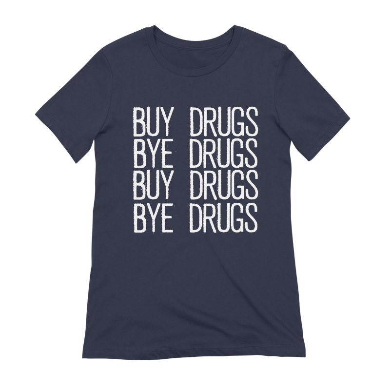 Buy Drugs, Bye Drugs. Women's Extra Soft T-Shirt by Dean Cole Design