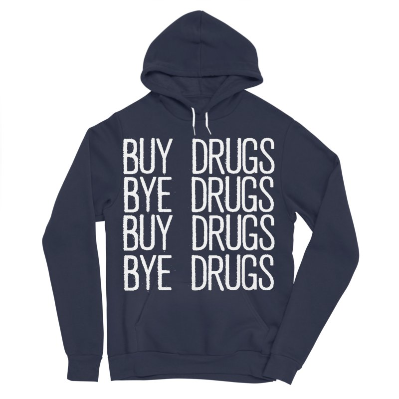 Buy Drugs, Bye Drugs. Women's Sponge Fleece Pullover Hoody by Dean Cole Design