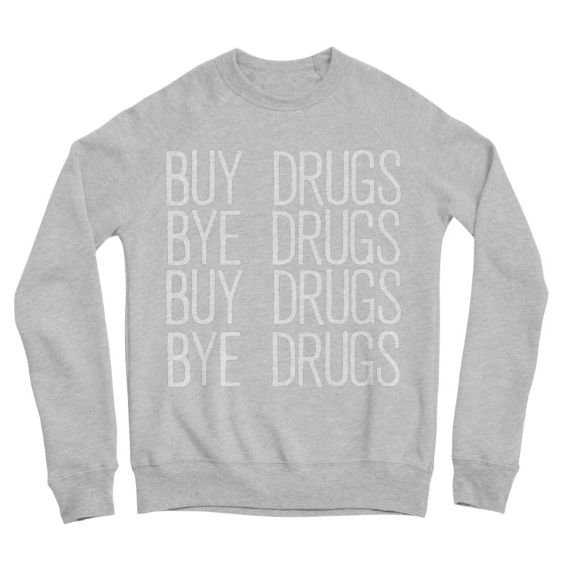 Buy Drugs, Bye Drugs. Men's Sponge Fleece Sweatshirt by Dean Cole Design