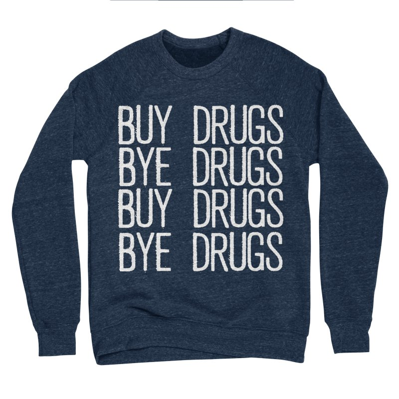 Buy Drugs, Bye Drugs. Women's Sponge Fleece Sweatshirt by Dean Cole Design