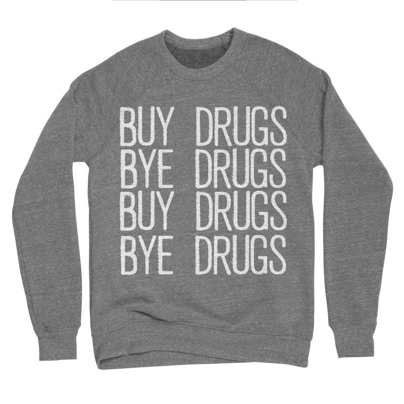 Buy Drugs, Bye Drugs. Women's Sponge Fleece Sweatshirt by Dean Cole Design