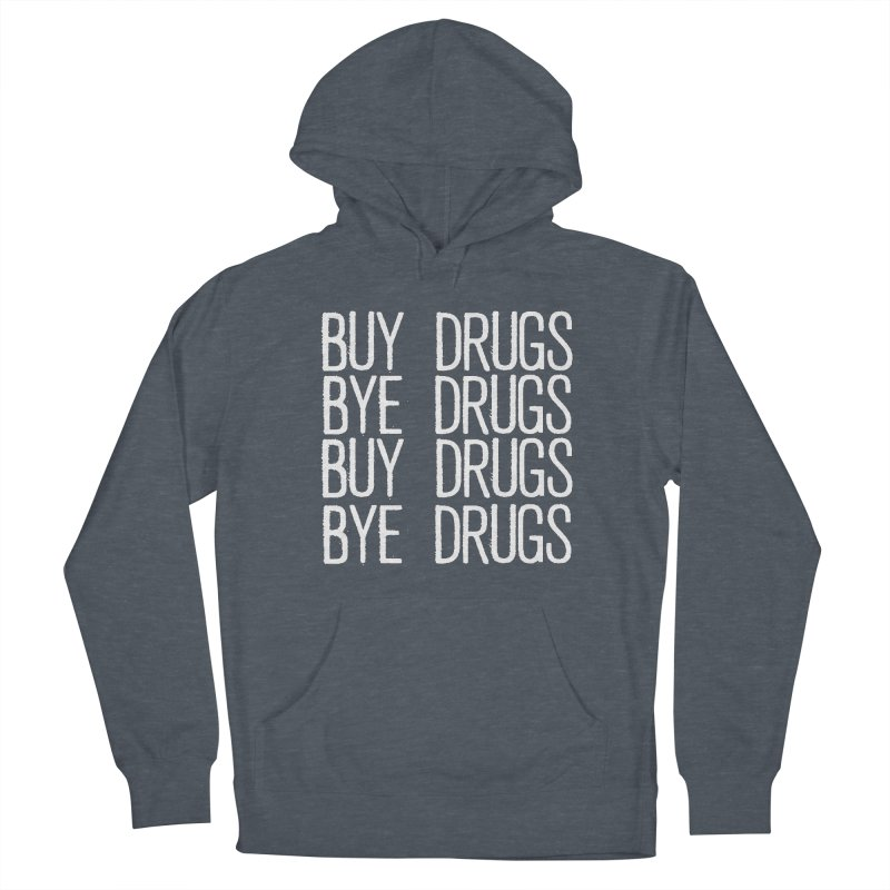 Buy Drugs, Bye Drugs. Men's French Terry Pullover Hoody by Dean Cole Design
