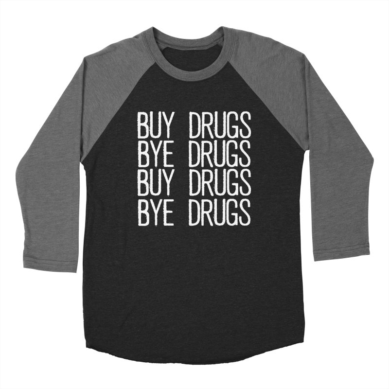 Buy Drugs, Bye Drugs. Women's Baseball Triblend Longsleeve T-Shirt by Dean Cole Design