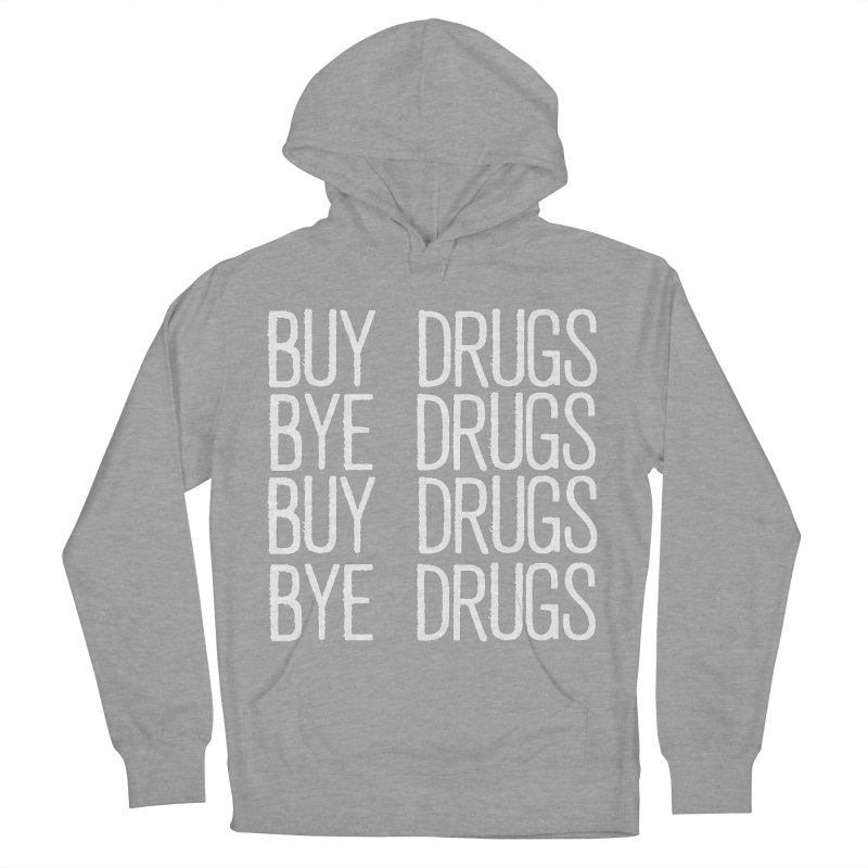 Buy Drugs, Bye Drugs. Women's French Terry Pullover Hoody by Dean Cole Design